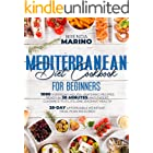 Mediterranean Diet Cookbook for Beginners: 1000 Everyday Mouth-Watering Recipes Ready in 30 Minutes and Expert Guidance for L