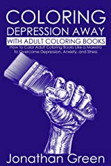 Coloring Stress and Depression Away with Adult Coloring Books: How to Color Adult Coloring Books Like a Maestro to Overcome Depression, Anxiety, and Stress (Habit of Success Book 11) Kindle Edition