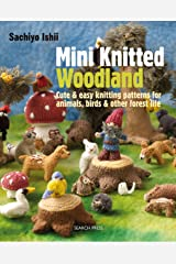 Mini Knitted Woodland: Cute & easy knitting patterns for animals, birds and other forest life Kindle Edition