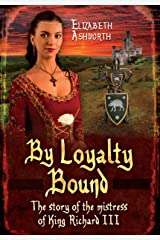 By Loyalty Bound: The Story of the Mistress of King Richard III Hardcover