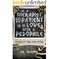 I'm a Therapist, and My Patient is In Love with a Pedophile: 6 Patient Files From Prison (Dr. Harper Therapy Book 2) book cover