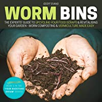 Worm Bins: The Experts' Guide to Upcycling Your Food Scraps & Revitalising Your Garden: Worm Composting & Vermiculture…