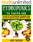 Hydroponics: Hydroponics Essential Guide: The Step-By-Step Hydroponic Gardening Guide to Grow Fruit, Vegetables, and Herbs at Home (Hydroponics for Beginners, ... Homesteading, Home Grower) (English Edition)