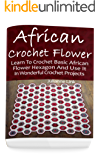 African Crochet Flower: Learn To Crochet Basic African Flower Hexagon And Use It In Wonderful Crochet Projects: (Crochet Hook A, Crochet Accessories, Crochet Patterns, Crochet Books, Easy Crocheting)