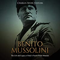 Benito Mussolini: The Life and Legacy of Italy's Fascist Prime Minister