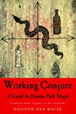 Working Conjure: A Guide to Hoodoo Folk Magic Finding a Place of Power at the Crossroads