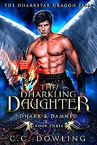 The Dharkling Daughter: Dhark & Damned (The Dharkstar Dragon Saga Book 3)