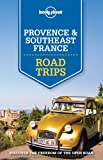 Lonely Planet Provence & Southeast France Road Trips (Lonely Planet Road Trips)