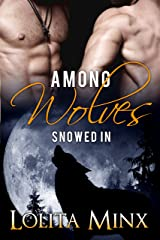 Among Wolves: Snowed In: A MFM Werewolf Menage Romance Kindle Edition