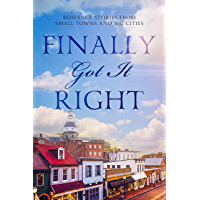Finally Got It Right: Romance Stories from Small Towns and Big Cities