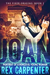 Joan: Portrait of a Vengeful Young Woman: The Fixer Origins: Book 2 Kindle Edition