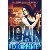 Joan: Portrait of a Vengeful Young Woman: The Fixer Origins: Book 2