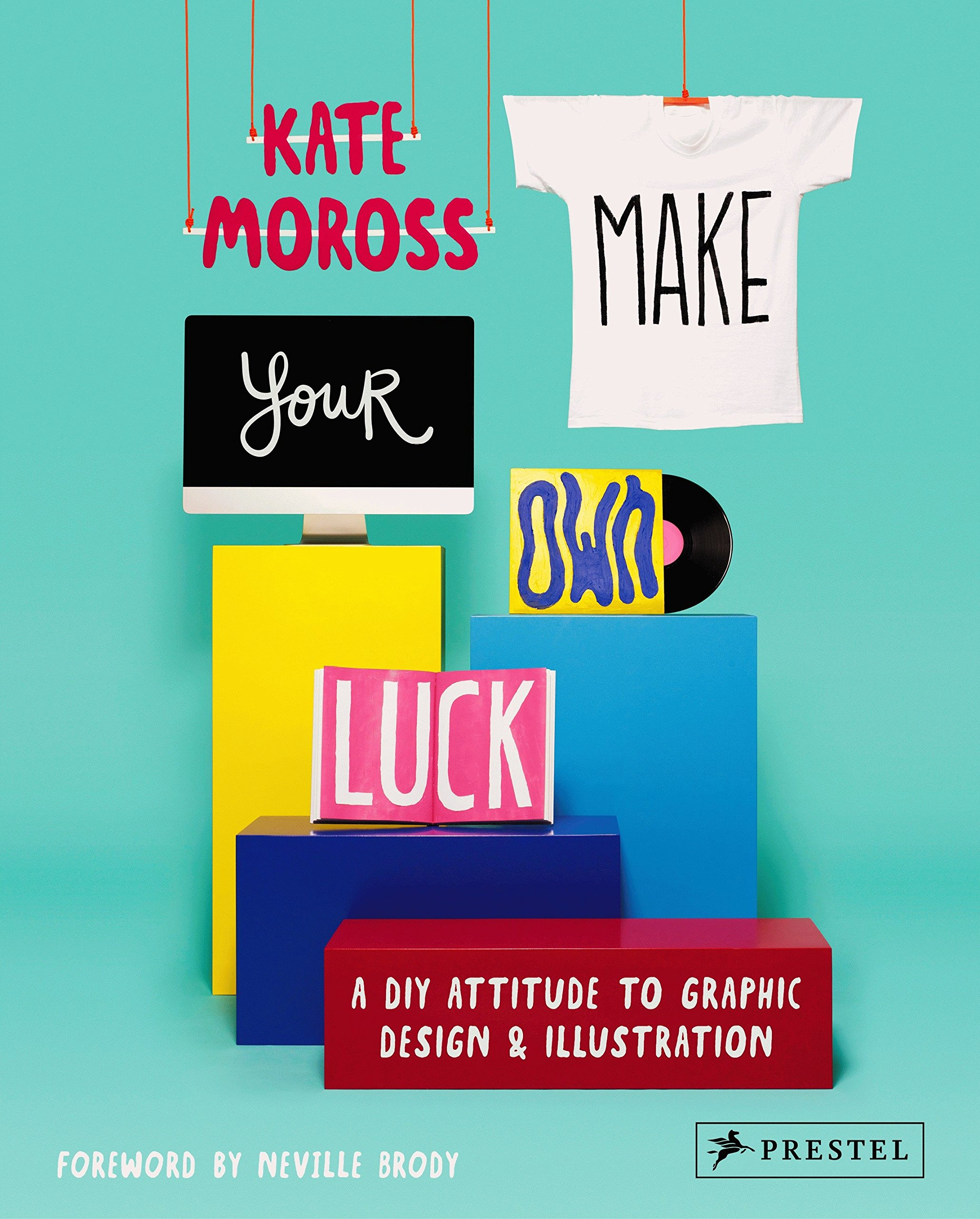 Make Your Own Luck: A DIY Attitude to Graphic Design and Illustration by Prestel