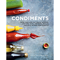 Condiments: Make your own hot sauce, ketchup, mustard, mayo, ferments, pickles and spice blends from scratch
