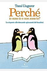 Perché io sono io e non sono te?: Le risposte alle domande spiazzanti dei bambini (Italian Edition) eBook Kindle