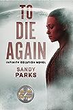 To Die Again (Infinity Solution Book 1)