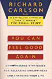 You Can Feel Good Again: Common-Sense Strategies for Releasing Unhappiness and Changing Your Life