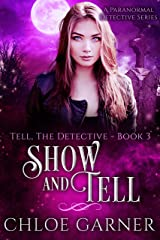 Show and Tell: A Paranormal Detective Series (Tell, The Detective Book 3) Kindle Edition