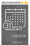 31 Days to Masculinity: A Guide for Men to Live Authentic Lives (English Edition)