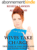 Wives Take Charge: True Tales of Stern Brides and Naughty Husbands  (English Edition)