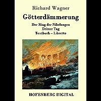Götterdämmerung: Der Ring der Nibelungen  Dritter Tag  Textbuch – Libretto (German Edition)
