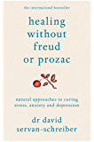 Healing Without Freud or Prozac: Natural approaches to curing stress, anxiety and depression