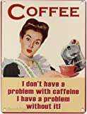 Coffee I don't have a Problem With Caffeine I have a problem Without it! Metal Sign Nostalgic Vintage Retro Advertising Enamel Wall Plaque 200mm x 150mm
