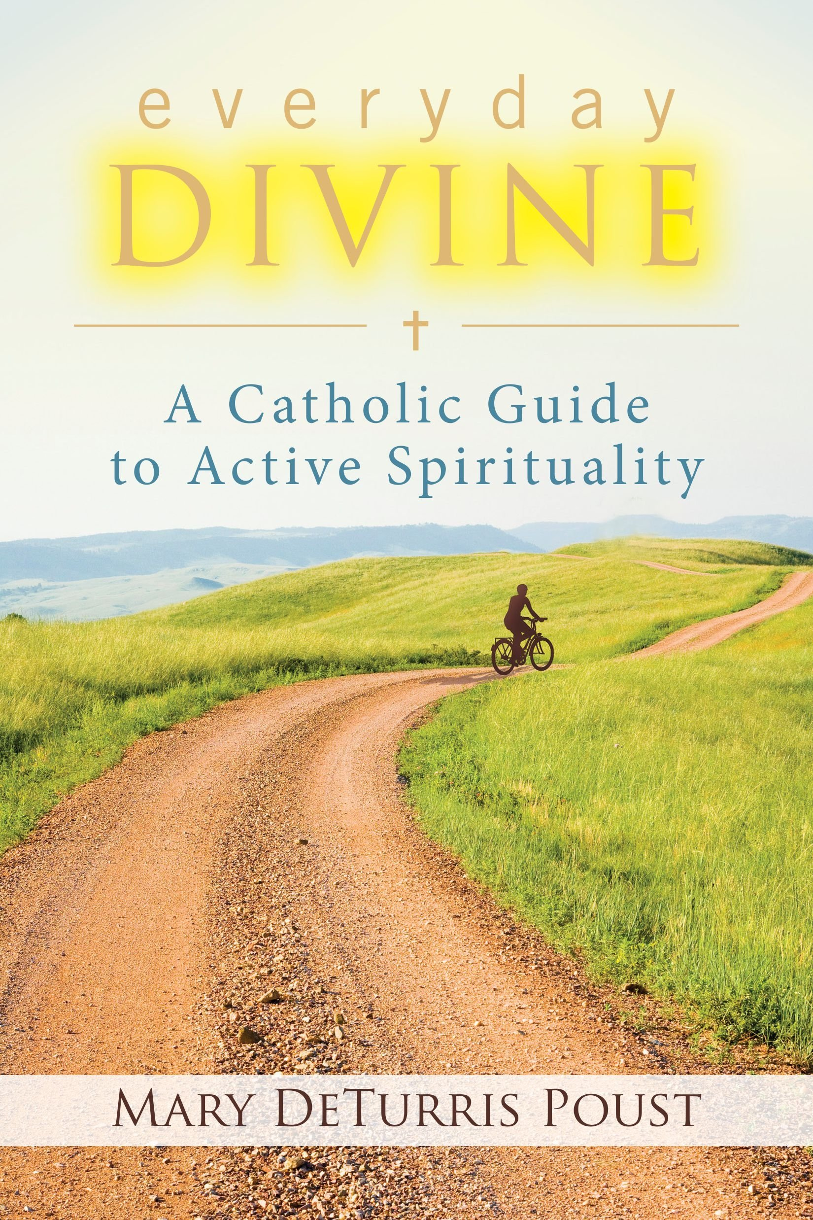 Read Online Everyday Divine: A Catholic Guide to Active Spirituality PDF