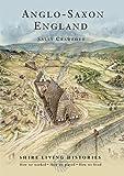 Anglo-Saxon England: 400-790 (Shire Living Histories)
