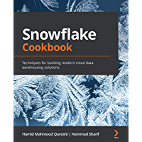 Snowflake Cookbook: Techniques for building modern cloud data warehousing solutions (English Edition)