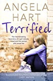 Terrified: The heartbreaking true story of a girl nobody loved and the woman who saved her (Angela Hart)