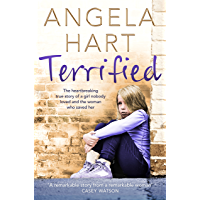 Terrified: The heartbreaking true story of a girl nobody loved and the woman who saved her (Angela Hart Book 1) (English Edition)