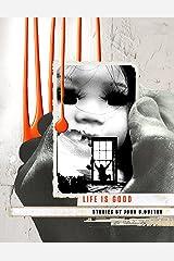 Life is Good Kindle Edition