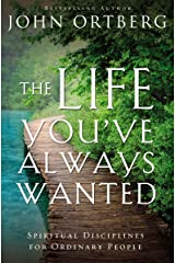 The Life You've Always Wanted: Spiritual Disciplines for Ordinary People Kindle Edition