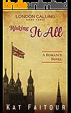 Risking It All: London Calling Book Three