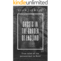 Ghosts in the Garden of England: True tales of the paranormal in Kent