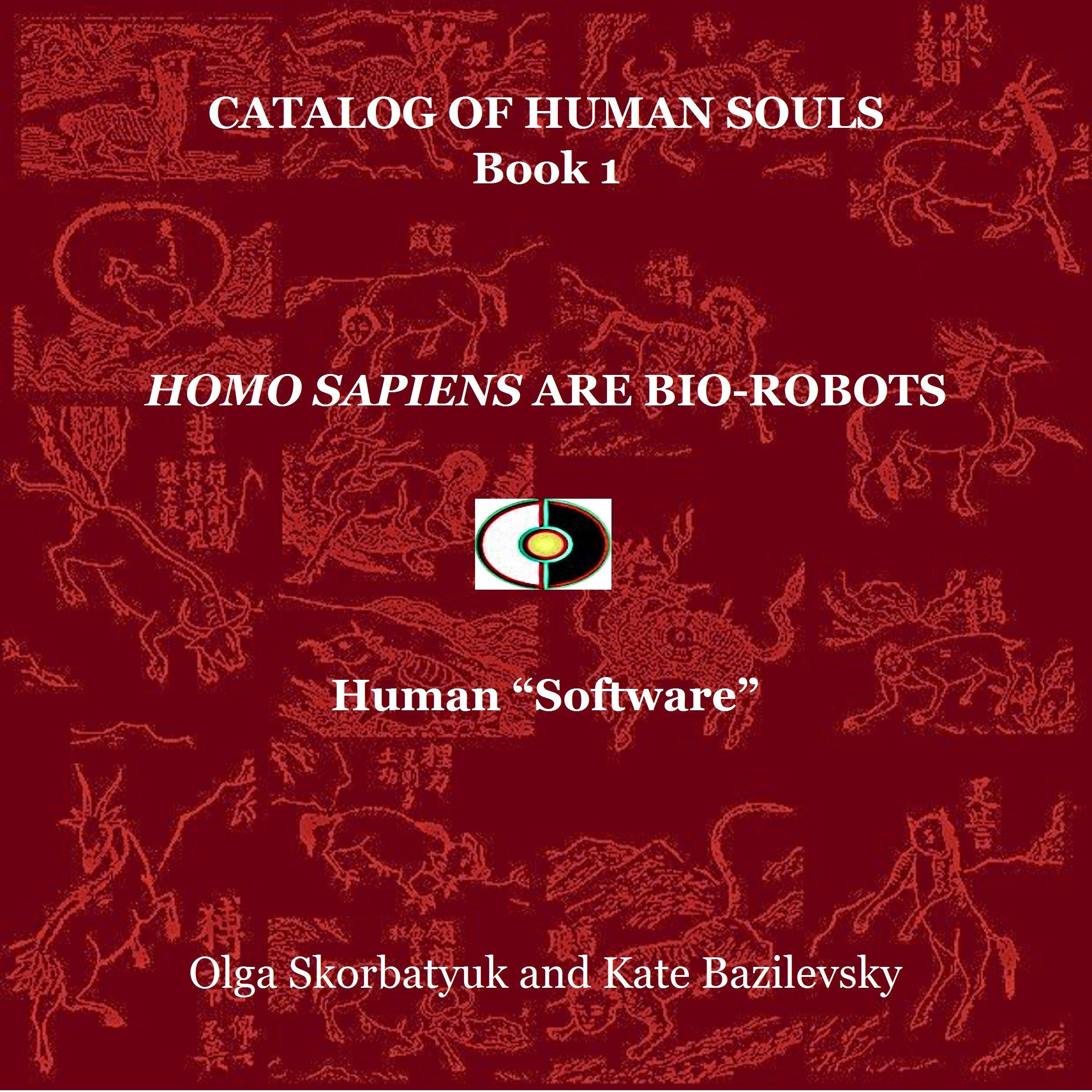 Homo Sapiens Are Bio-Robots: Human 'Software': Catalog of Human Souls, Book 1