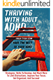 Thriving With Adult Adhd: Make The Best Of Your Adhd. Strategies, Skills To Develop, And Much More To Limit Distractions…