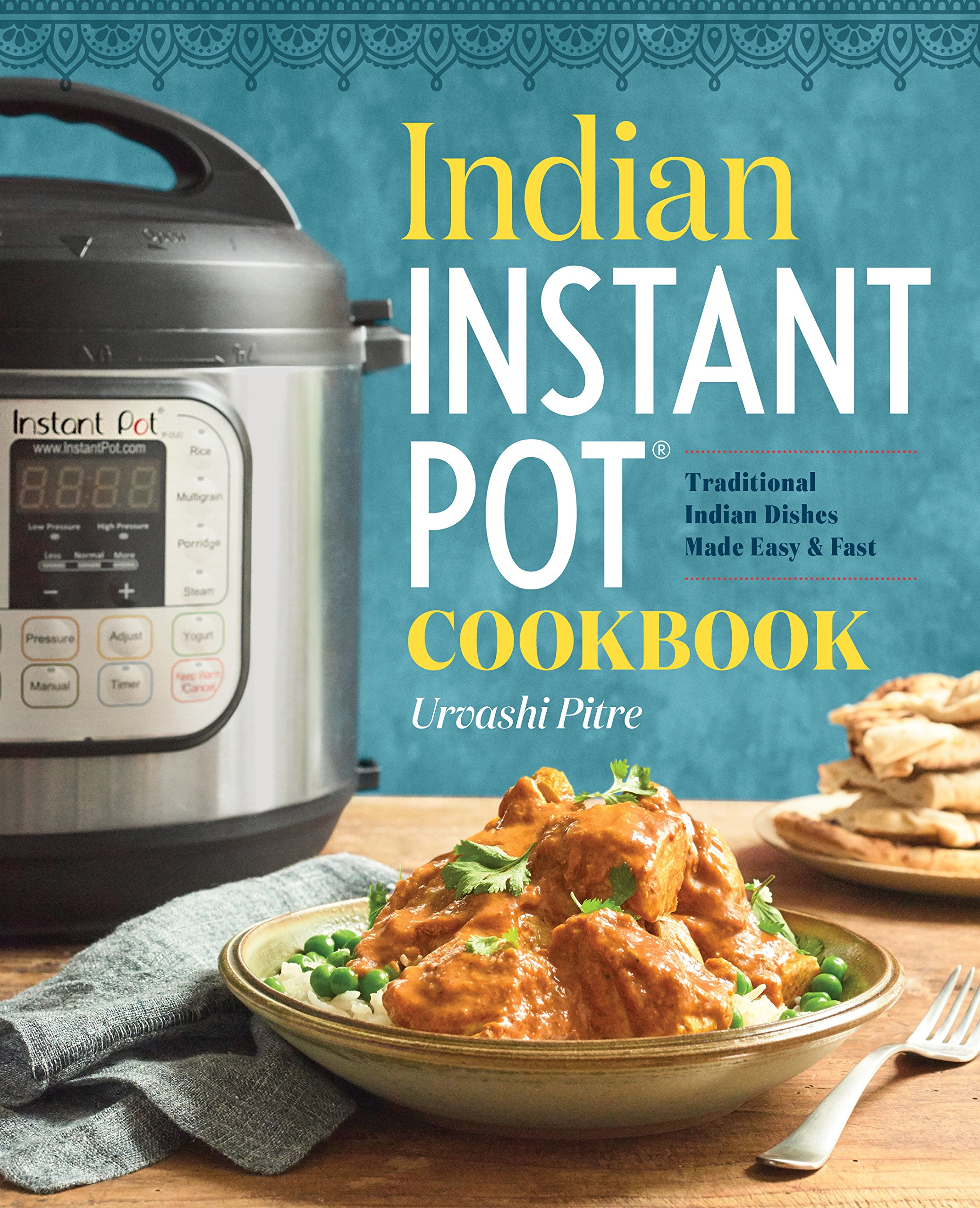 Indian Instant Pot  Cookbook  Traditional Indian Dishes Made Easy and Fast   Urvashi Pitre  9781939754547  Amazon com  BooksIndian Instant Pot  Cookbook  Traditional Indian Dishes Made Easy  . Amazon Kitchens Of India Butter Chicken. Home Design Ideas