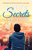 Love, Secrets, and Absolution: An emotional and gripping psychological, family drama.