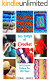 Crochet  (Crochet Patterns, Crochet Books, Knitting Patterns): 365 Days of Crochet: 365 Crochet Patterns for 365 Days (Crochet, Crochet for Beginners, Crochet Afghans) (English Edition)