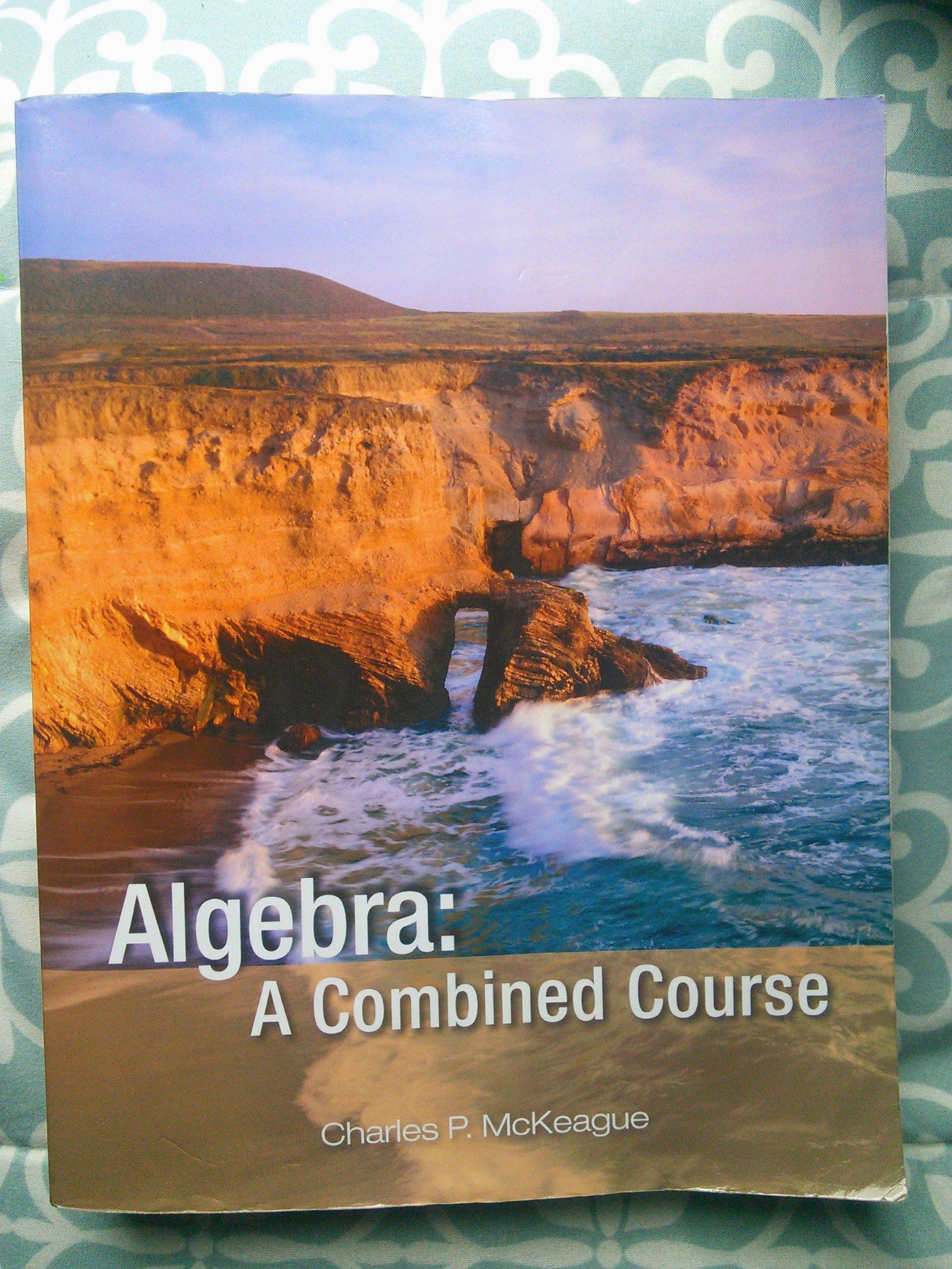 ALGEBRA:COMBINED COURSE w/ Access Code: Charles P. McKeague: 9781936368105:  Amazon.com: Books