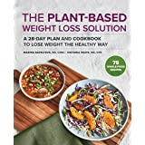 The Plant-Based Weight Loss Solution: A 28-Day Plan and Cookbook to Lose Weight the Healthy Way