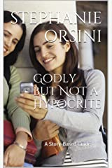 Godly but NOT a Hypocrite: A Story-Based Guide Kindle Edition