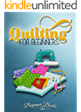 Quilting: Quilting for Beginners: A Complete & Easy Guide On The Practical Art Of Quilting (Quilting - Quilting for Beginners - Quilting Guide - Quilting How to - Quilting Fiction) (English Edition)
