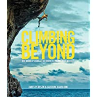 Climbing Beyond: The World's Greatest Rock-Climbing Adventures