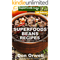 Superfoods Beans Recipes: Over 75 Quick & Easy Gluten Free Low Cholesterol Whole Foods Recipes full of Antioxidants & Phytochemicals (Beans Natural Weight Loss Transformation Book 3)