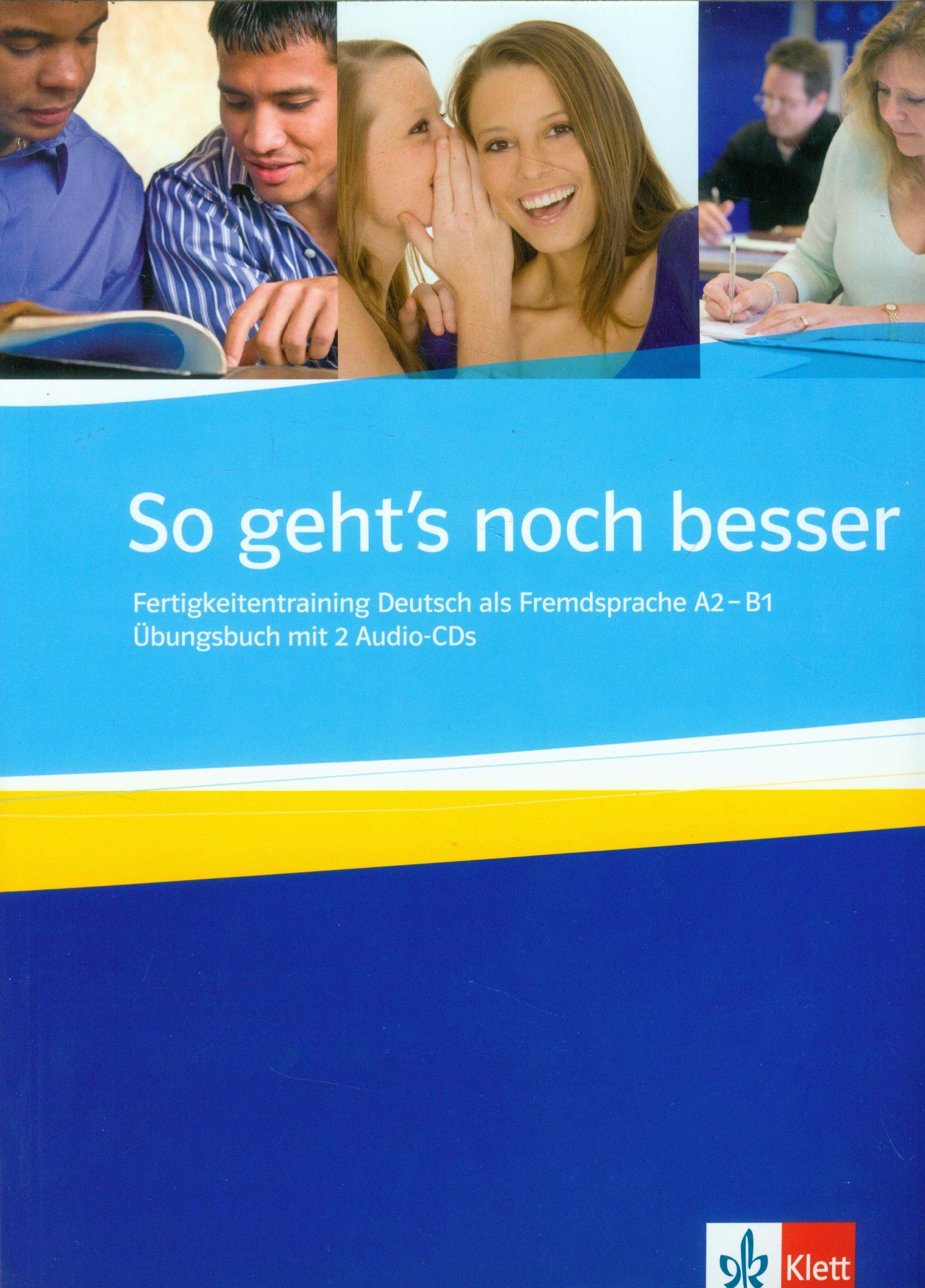 So geht's noch besser: Fertigkeitstraining Deutsch als Fremdsprache A2-B1 / Übungsbuch mit 2 Audio-CDs. Übungsbuch + 2 Audio-CDs