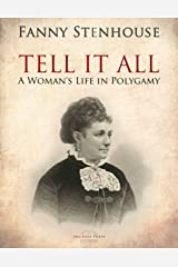 Tell it All: The Story of a Life's Experience in Mormonism Kindle Edition
