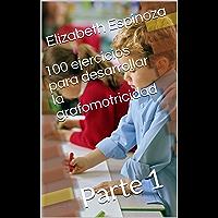 100 ejercicios para desarrollar la grafomotricidad: Parte 1 (100 ejercicios para desarrollar la psicomotricidad)